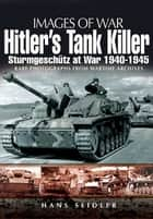 Hitler's Tank Killer - Sturmgeschütz at War 1940 – 1945 ebook by Hans  Seidler
