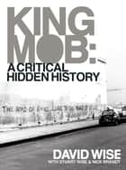 King Mob : A Critcal Hidden History ebook by David Wise