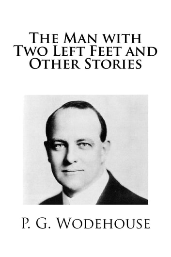 The Man with Two Left Feet and Other Stories ebook by P.G. Wodehouse