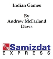 Indian Games: an Historical Research (c. 1900) ebook by Andrew McFarland Davis