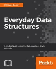 Everyday Data Structures ebook by William Smith