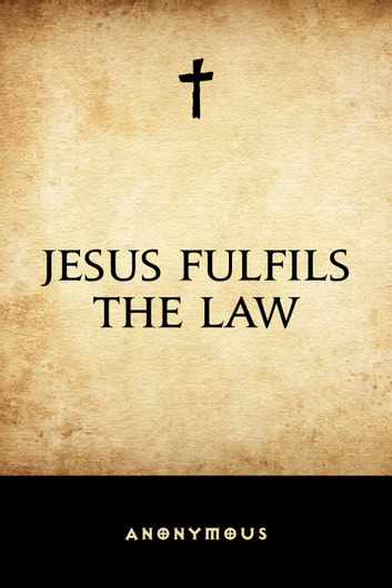 Jesus Fulfils the Law ebook by Anonymous