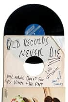Old Records Never Die ebook by Eric Spitznagel,Jeff Tweedy