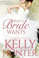 What a Bride Wants ebook by Kelly Hunter
