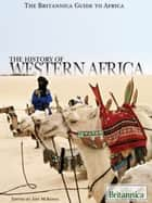 The History of Western Africa ebook by Britannica Educational Publishing, Amy McKenna