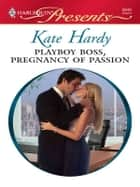 Playboy Boss, Pregnancy of Passion - A Billionaire Boss Romance eBook by Kate Hardy