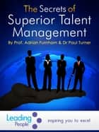 The Secrets of Superior Talent Management ebook by Adrian Furnham,Paul Turner