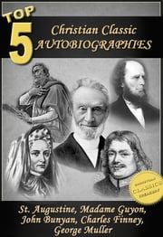 5 Classic Christian Autobiographies ebook by George Muller,Charles Finney,John Bunyan