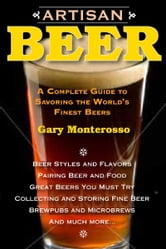 Artisan Beer - A Complete Guide to Savoring the World's Finest Beers ebook by Gary Monterosso