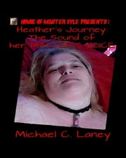 Heather's Journey: The Sound Of her MASTER'S VOICE ebook by Michael C. Laney