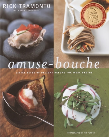 Amuse-Bouche - Little Bites of Delight Before the Meal Begins ebook by Rick Tramonto,Mary Goodbody