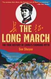 The Long March - The True History of Communist China's Founding Myth ebook by Sun Shuyun