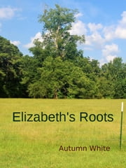 Elizabeth's Roots ebook by Autumn White