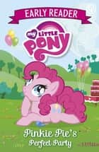 My Little Pony Early Reader: Pinkie Pie's Perfect Party - Book 2 ebook by My Little Pony