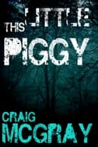 This Little Piggy ebook by Craig McGray