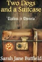 Two Dogs and a Suitcase: Clueless in Charente - Sarah Jane's Travel Memoirs Series, #2 ebook by