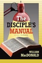 Disciples Manual, The ebook by William MacDonald