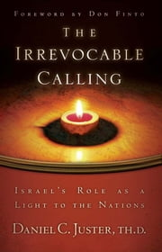 The Irrevocable Calling - Israel's Role as a Light to the Nations ebook by Daniel C. Juster Th. D.