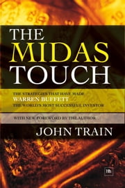 The Midas Touch - The strategies that have made Warren Buffett the world's most successful investor ebook by John Train