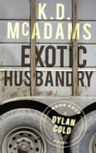 Exotic Husbandry - A Dylan cold Thriller ebook by K. D. McAdams
