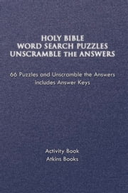 HOLY BIBLE WORD SEARCH PUZZLES UNSCRAMBLE THE ANSWERS - 66 Puzzles and Unscramble the Answers includes Answer Keys ebook by Atkins Books