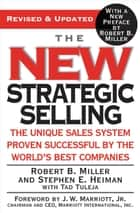 The New Strategic Selling - The Unique Sales System Proven Successful by the World's Best Companies ebook by Robert B. Miller, Stephen E. Heiman, Tad Tuleja,...