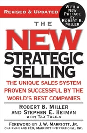 The New Strategic Selling - The Unique Sales System Proven Successful by the World's Best Companies ebook by Robert B. Miller,Stephen E. Heiman,Tad Tuleja,J. W. Marriott,Robert B. Miller