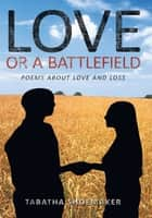 Love or A Battlefield ebook by Tabatha Shoemaker