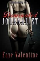 Dominated Journalist ebook by Faye Valentine
