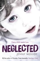 Neglected - True stories of children's search for love in and out of the care system ebook by Jenny Molloy