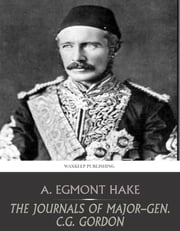 The Journals of Major-Gen C.G. Gordon ebook by A. Egmont Hake