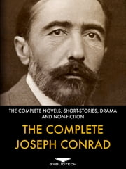 The Complete Joseph Conrad - The Complete Novels, Short-Fiction, Drama and Non-Fiction ebook by Joseph Conrad