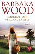 Lockruf der Vergangenheit - Roman ebook by Barbara Wood, Mechtild Sandberg