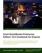 Intuit QuickBooks Enterprise Edition 12.0 Cookbook for Experts ebook by Jaime Campbell, CPA, MBA, CTT, MCT