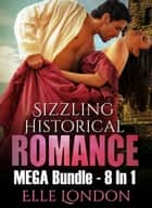 Sizzling Historical Romance MEGA Bundle - 8 In 1 ebook by Elle London