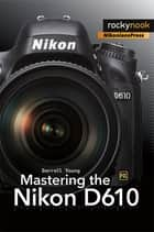 Mastering the Nikon D610 ebook by Darrell Young