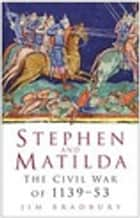 Stephen and Matilda - The Civil War of 1139-53 ebook by