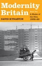 Modernity Britain - Book Two: A Shake of the Dice, 1959-62 ebook by David Kynaston