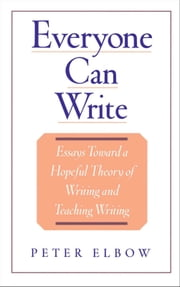 Everyone Can Write - Essays toward a Hopeful Theory of Writing and Teaching Writing ebook by Peter Elbow