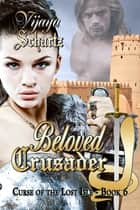 Beloved Crusader - Curse of the Lost Isle ebook by Vijaya Schartz