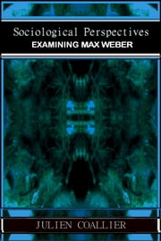 Sociological Perspectives - Examining Max Weber ebook by Julien Coallier
