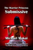 The Warrior Princess Submissive ebook by Michael Makai