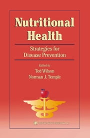 Nutritional Health - Strategies for Disease Prevention ebook by Ted Wilson,Norman J. Temple