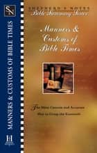 Shepherd's Notes: Manners & Customs of Bible Times 電子書 by Paul  P. Enns