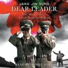 Dear Leader - Poet, Spy, Escapee--A Look Inside North Korea audiobook by Jang Jin-sung
