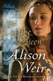 The Captive Queen ebook by Alison Weir
