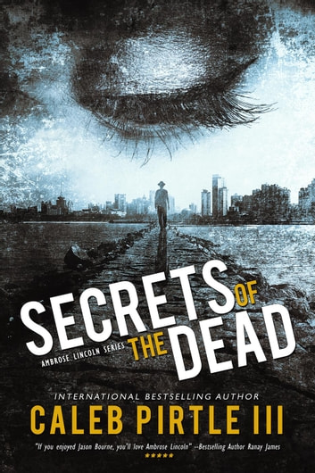 Secrets of the Dead - Ambrose Lincoln Series, #1 ebook by Caleb Pirtle III