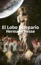 El Lobo Estepario eBook by Hermann Hesse