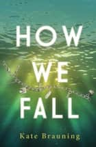How We Fall ebook by Kate Brauning