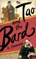 The Tao and the Bard - A Conversation ebook by Phillip DePoy
